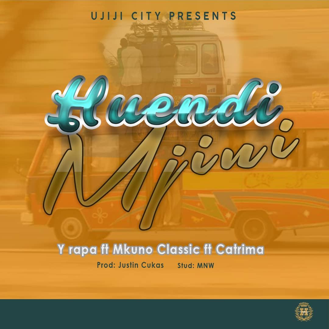 Photo of New AUDIO: Y Rapper ft Mkuno & Catrima – Huendi Mjini | Download
