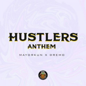 Photo of New AUDIO: Mayorkun Ft Dremo – Hustlers Anthem