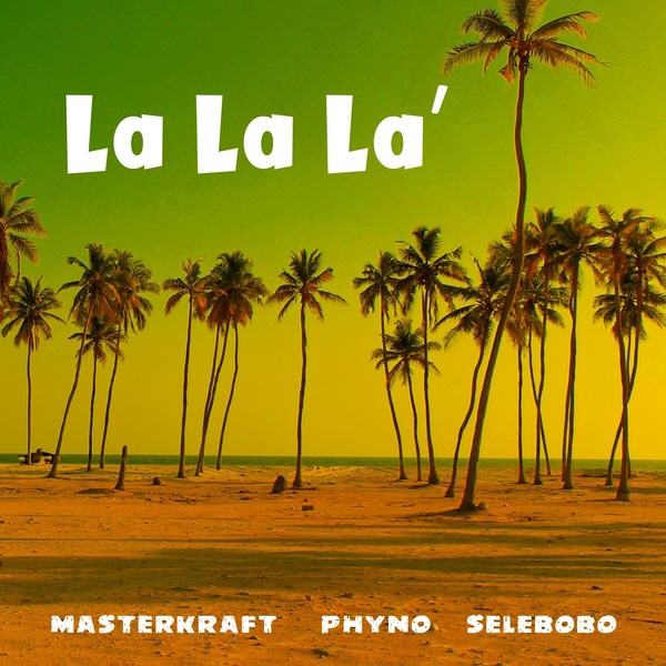 Photo of New AUDIO:  Masterkraft ft Phyno & Selebobo – La La La