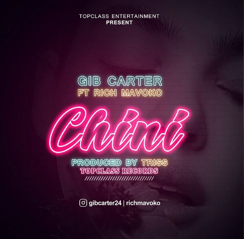 Photo of New AUDIO: GIB CARTER Ft RICH MAVOKO – CHINI | DOWNLOAD