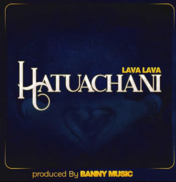 Photo of New AUDIO: Lava Lava – Hatuachani | Download