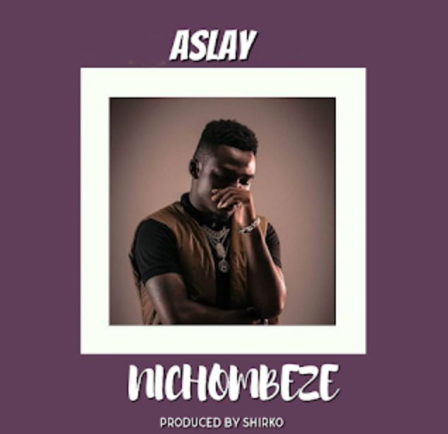 Photo of New AUDIO: Aslay – Nichombeze | DOWNLOAD