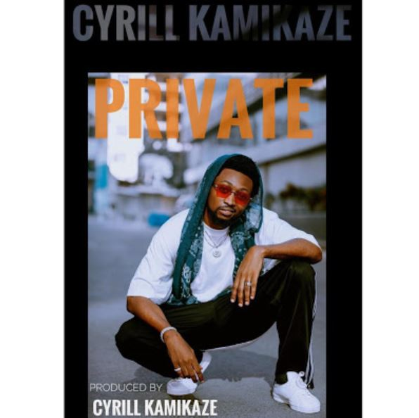 Photo of New AUDIO: CYRILL KAMIKAZE – PRIVATE | Download