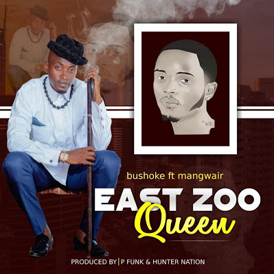 Photo of New AUDIO | Bushoke Ft. Mangwair – East Zoo Queen | DOWNLOAD