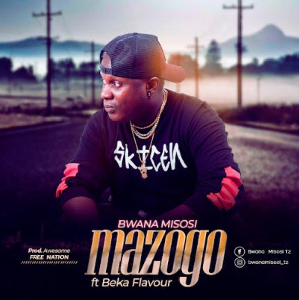 Photo of New AUDIO: Bwana Misosi Ft. Beka Flavor – Mazogo | Download