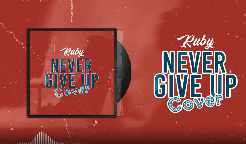 Photo of New AUDIO: Ruby – Never Give Up Cover | Download