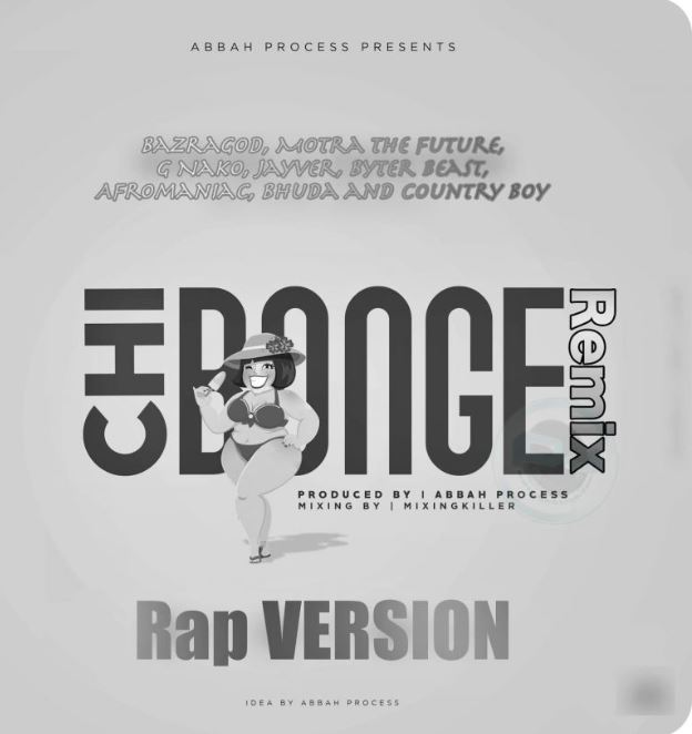 Photo of New AUDIO: Bazragod, Motra The Future, G Nako, Jayver, Byter Beast, Afromaniac, Bhuda and Country Boy – CHIBONGE Remix Rap VERSION | Download