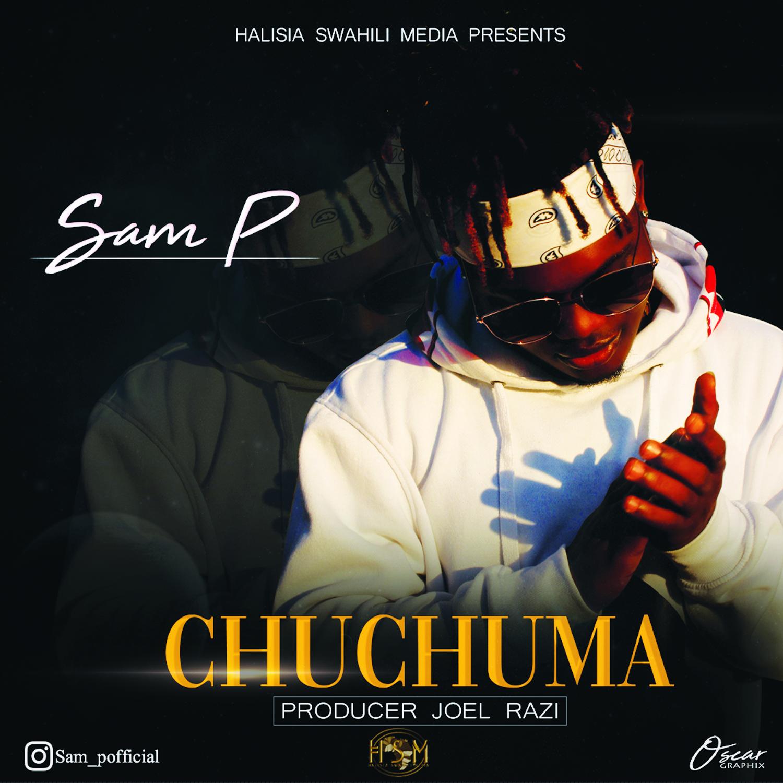 Photo of New AUDIO | Sam P – Chuchuma | DOWNLOAD