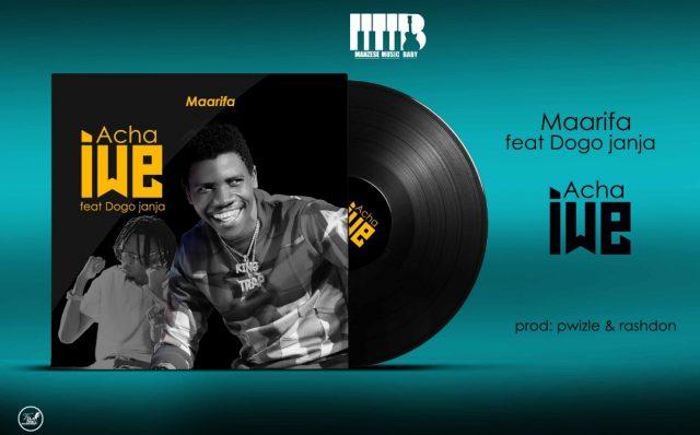 Photo of New AUDIO: Maarifa Ft. Dogo Janja – Acha Iwe | Download