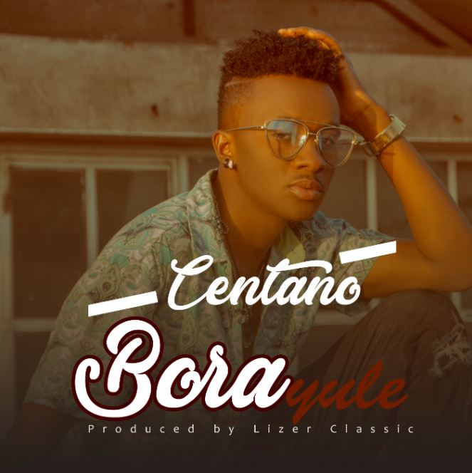 Photo of New AUDIO: Centano – Bora yule | Download