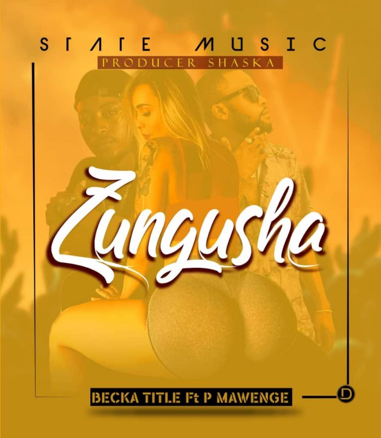 Photo of New AUDIO: Becka Title ft P Mawenge – Zungusha | Download Mp3