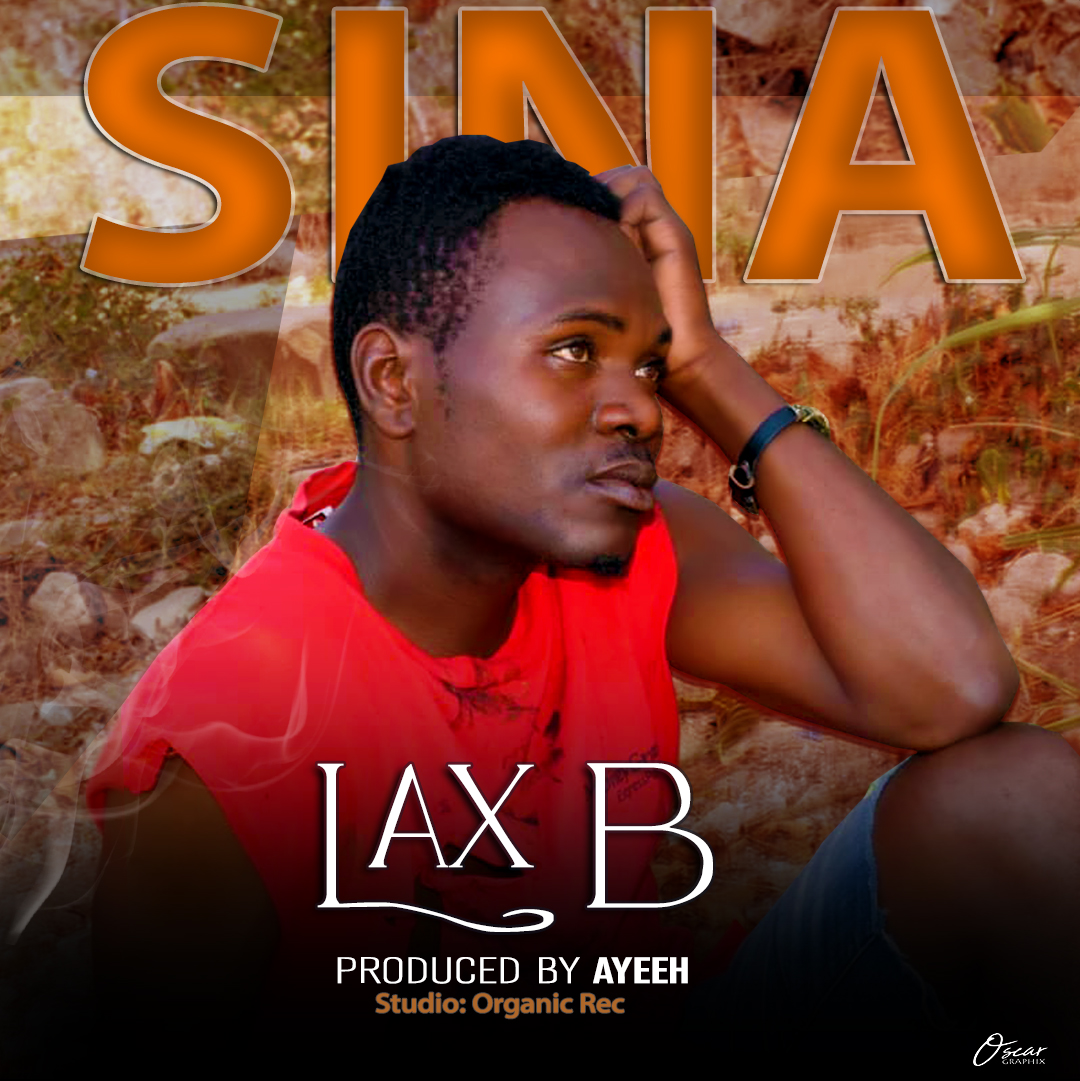 Photo of New AUDIO: Lax B – Sina |DOWNLOAD Mp3