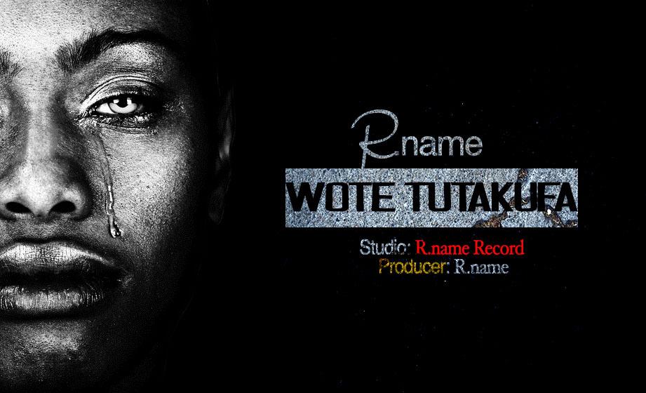 Photo of New AUDIO: R.Name – Wote Tutakufa | Download mP3