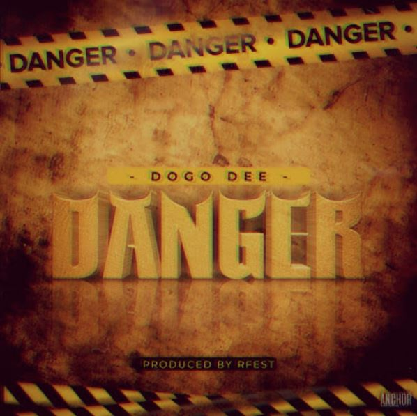 Photo of New AUDIO: Dogo Dee – DANGER | Download Mp3