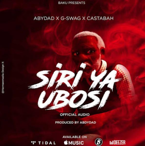 Photo of New AUDIO: Abydad x G Swag x Castabah – Siri Ya Ubosi   Download Mp3