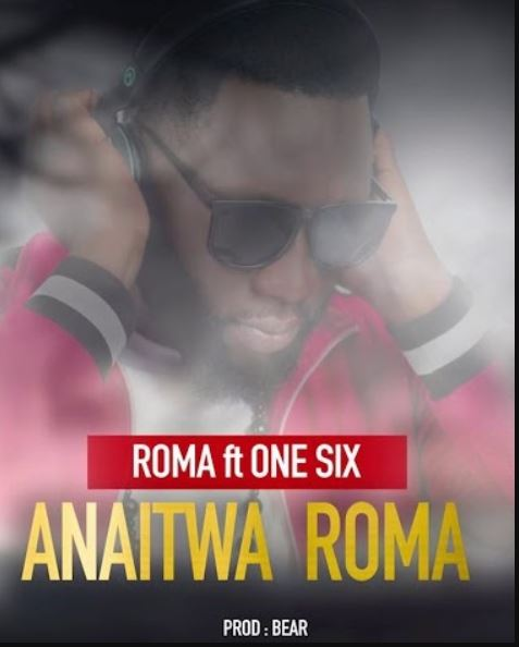 Photo of New AUDIO: Roma Ft One Six – Anaitwa Roma | Download Mp3