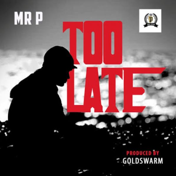 Photo of New AUDIO: Mr P – Too Late
