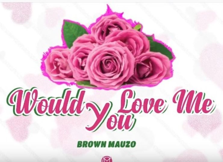 Photo of New AUDIO: Brown Mauzo – WOULD YOU LOVE ME | Download Mp3