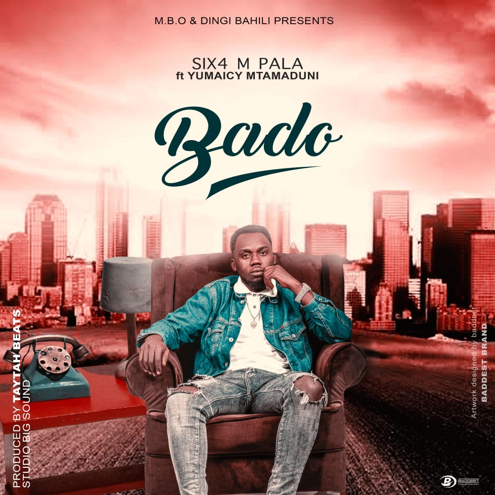 Photo of New AUDIO: Six4 M Pala ft Yumaicy Mtamaduni – BADO | Download Mp3