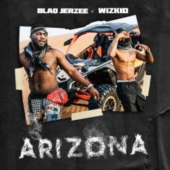 Photo of AUDIO : Blaq Jerzee & Wizkid – Arizona |Download mp3