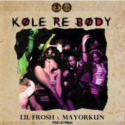 Photo of AUDIO: Lil Frosh ft Mayorkun – Kole Re Body|Download mp3