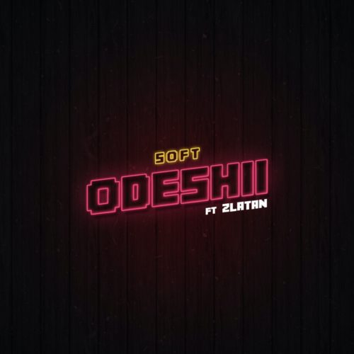 Photo of Soft Ft Zlatan – Odeshii | Download Audio mp3