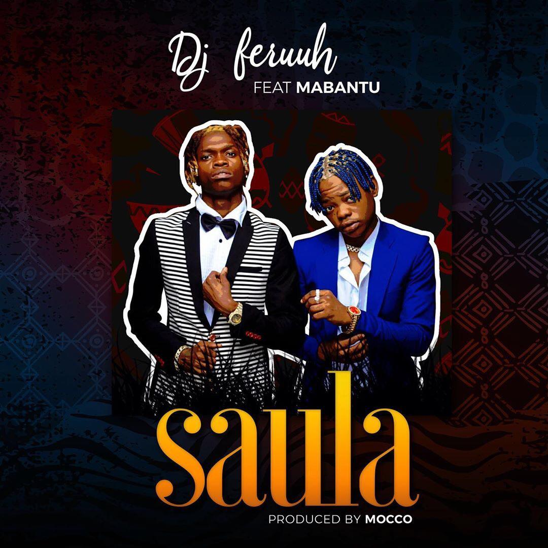Photo of DJ Feruuh Ft. Mabantu – Saula | Download Audio mp3