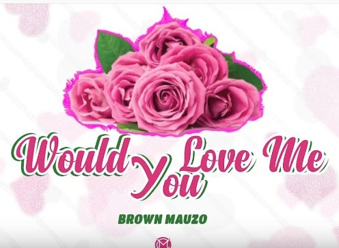 Photo of Brown Mauzo – WOULD YOU LOVE ME | Download Audio mp3