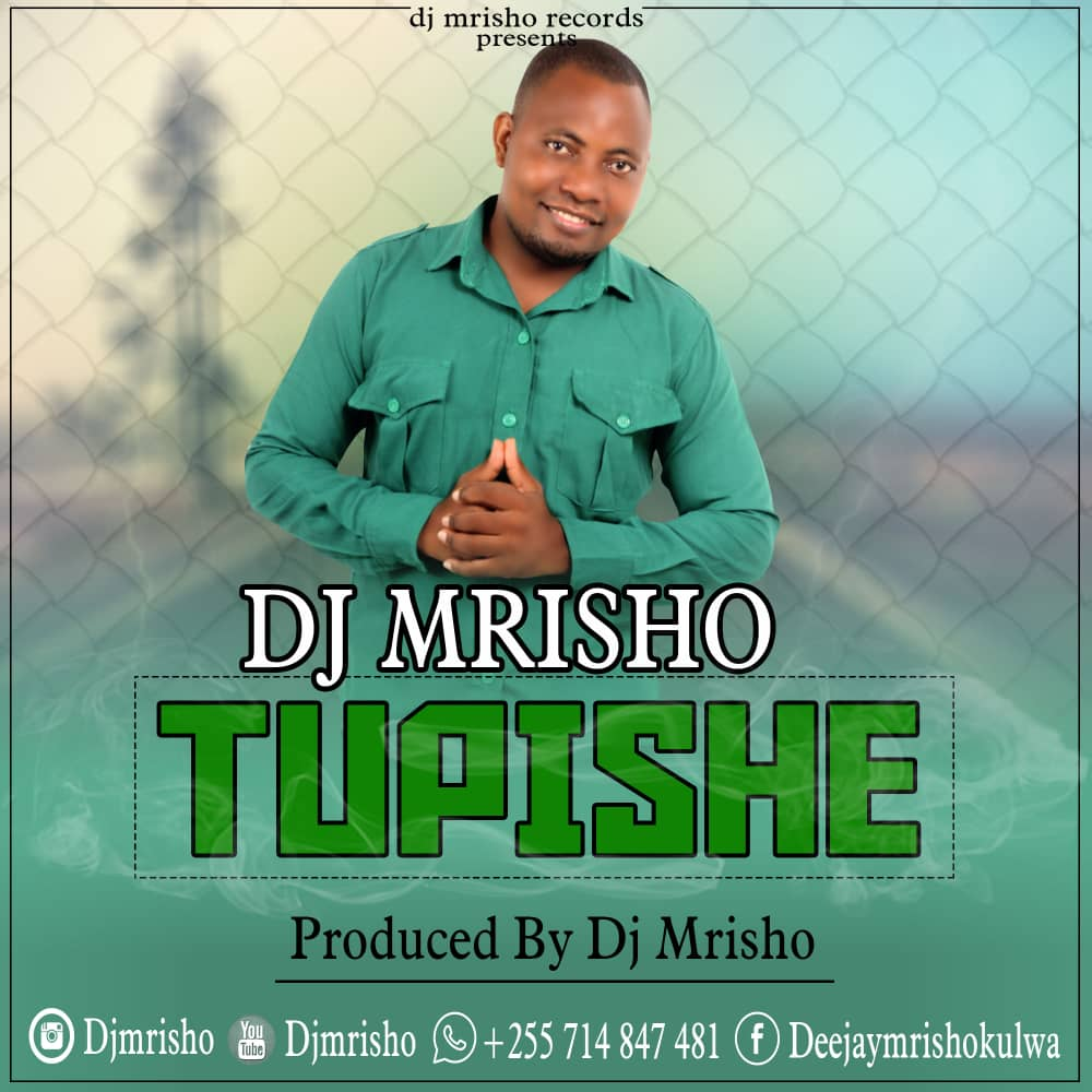 Photo of Dj Mrisho – TUPISHE | Download Audio Mp3