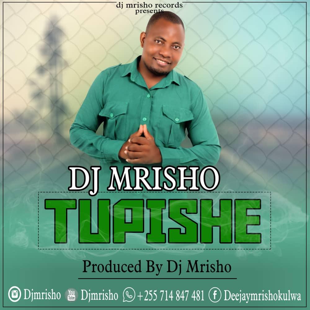 Photo of Dj Mrisho – TUPISHE | Download Audio Mp3