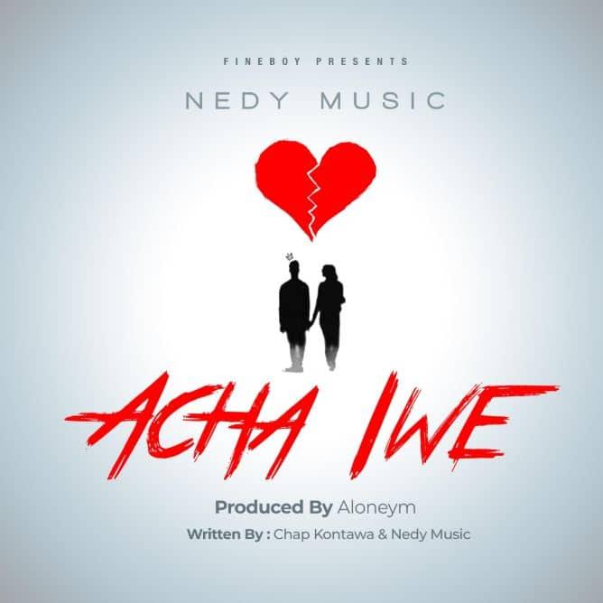 Photo of AUDIO: Nedy Music – Acha Iwe