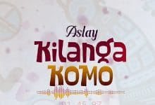 Photo of AUDIO: Aslay – Kilanga komo