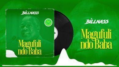Photo of AUDIO: Billnass – Magufuli Ndo Baba