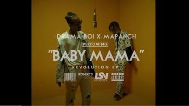 Photo of VIDEO: Drama boi x Mapanch – Baby Mama (Revolution Ep)