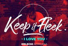 Photo of AUDIO: Kelechi Africana – I Love You