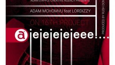 Photo of AUDIO: Adam Mchomvu Ft. Lordizzy – Ajejejejeee | Download