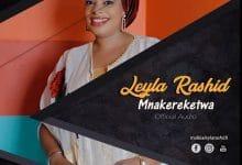Photo of AUDIO: Leyla Rashid – Mnakereketwa