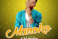 Photo of AUDIO & VIDEO: Azu Boy – Manoko