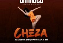 Photo of AUDIO: Rj The Dj Ft Christian Bella & BM – Cheza | Download
