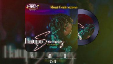 Photo of AUDIO: Moni Centrozone – Hatupo Serious   Download
