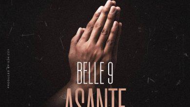Photo of AUDIO: Belle 9 – Asante | Download