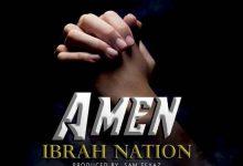 Photo of AUDIO: Ibrah Nation – Amen | Download