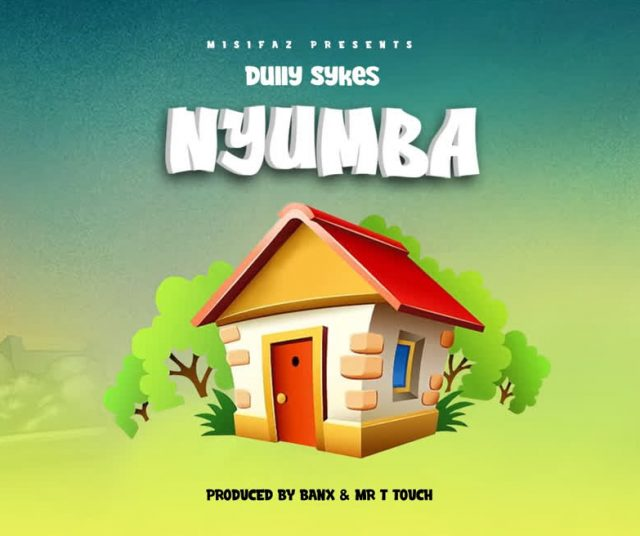 AUDIO: Dully Sykes – NYUMBA | Download - Bekaboy