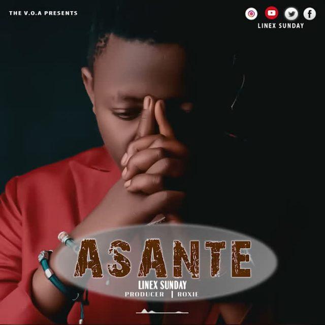 AUDIO: Linex sunday - Asante | Download - Bekaboy